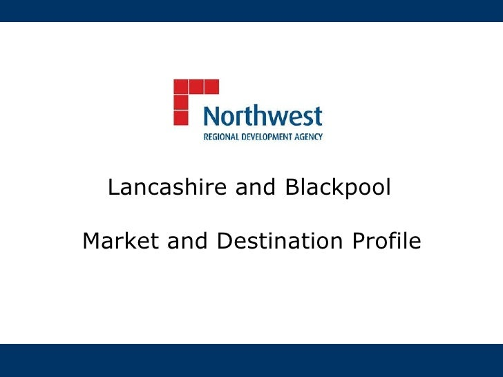 Lancashire and Blackpool   Market and Destination Profile