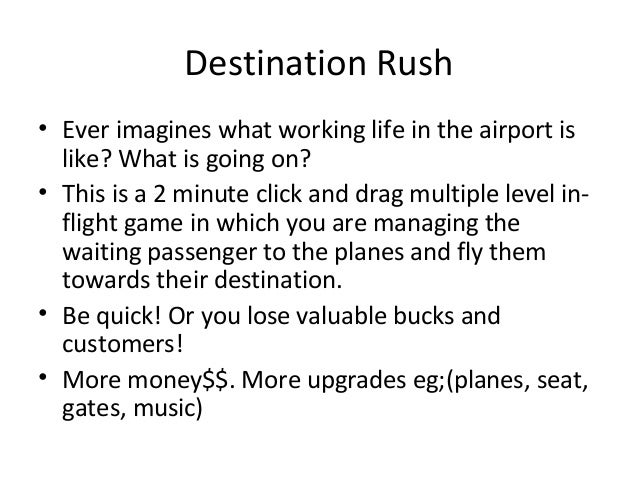 Destination Rush• Ever imagines what working life in the airport is  like? What is going on?• This is a 2 minute click and...