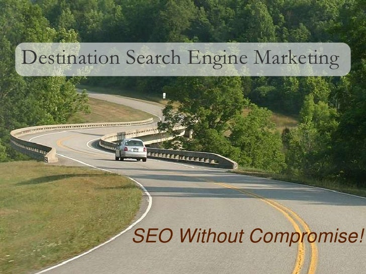 Destination Search Engine Marketing                                        SEO Without Compromise! © Copyright 2008 Stoney...