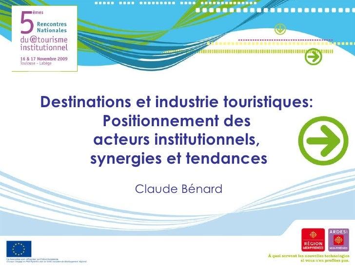 Destinations et industrie touristiques:  Positionnement des  acteurs institutionnels,  synergies et tendances Claude Bénard