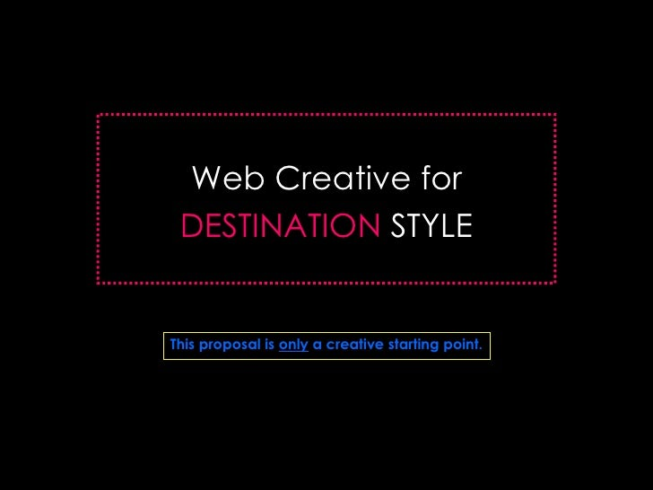 Web Creative for DESTINATION   STYLE This proposal is  only  a creative starting point.