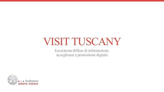 VISIT TUSCANY Ecosistema diffuso di informazione, accoglienza e promozione digitale