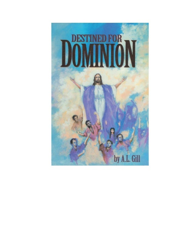 Destined For Dominion By A.L. Gill Published by Powerhouse Publishing P.O. Box 6969 Big Bear Lake, CA 92315