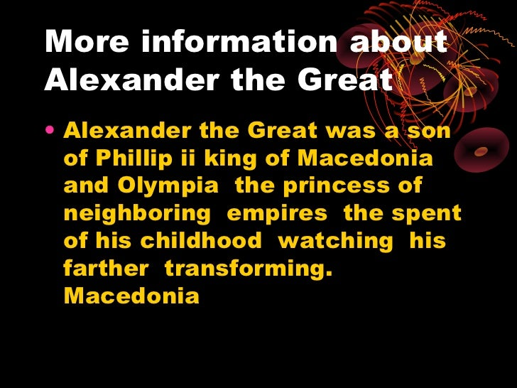More information aboutAlexander the Great• Alexander the Great was a son  of Phillip ii king of Macedonia  and Olympia the...