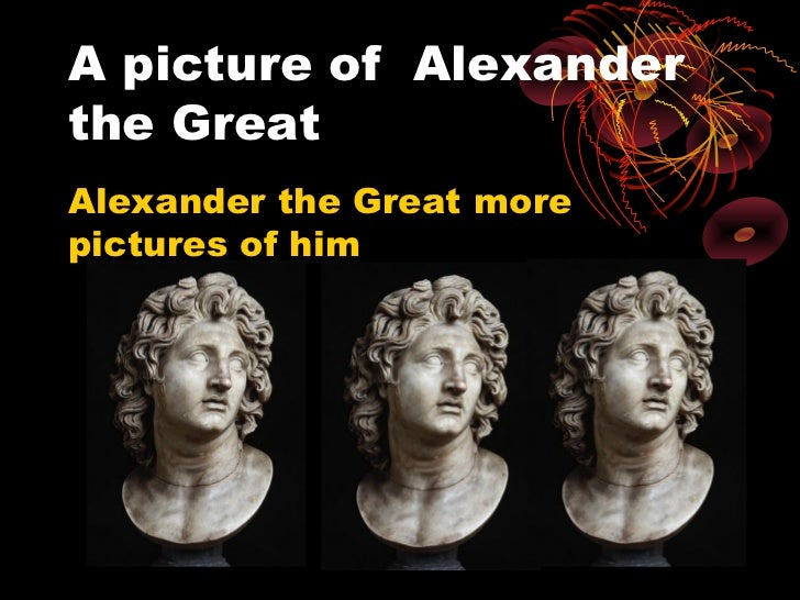 A picture of Alexanderthe GreatAlexander the Great morepictures of him