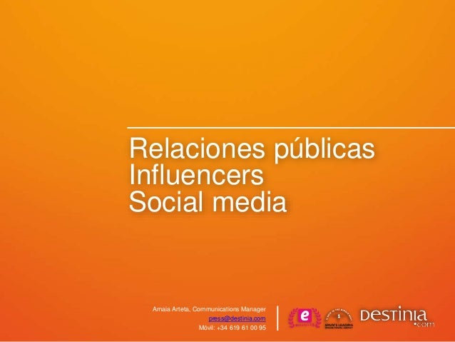 Relaciones públicas Influencers Social media Amaia Arteta, Communications Manager press@destinia.com Móvil: +34 619 61 00 ...