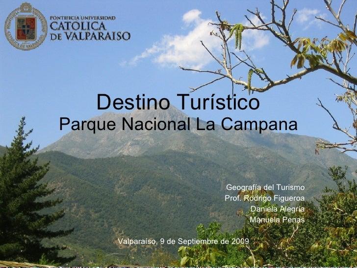 Destino Turístico Parque Nacional La Campana Geografía del Turismo Prof. Rodrigo Figueroa Daniela Alegría Manuela Penas Va...