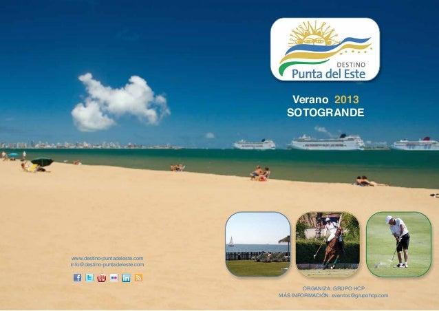 www.destino-puntadeleste.com info@destino-puntadeleste.com Verano 2013 SOTOGRANDE ORGANIZA: GRUPO HCP MÁS INFORMACIÓN: eve...