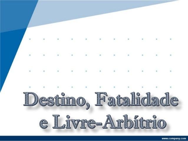 correntes filosóficas FATALISMO PREDESTINACIONISMO DETERMINISMO EXISTENCIALISMO