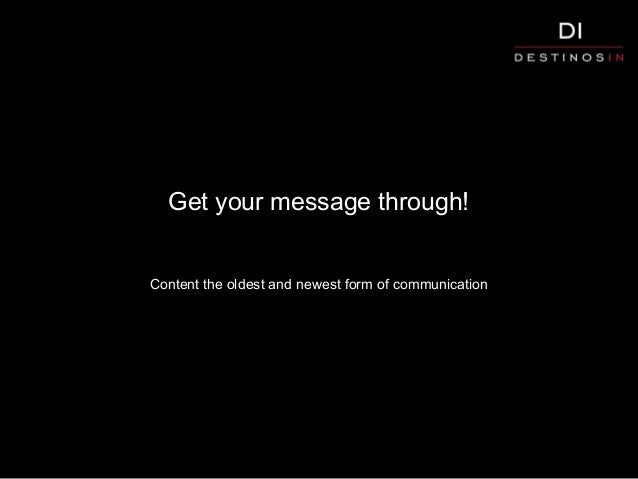 Get your message through! Content the oldest and newest form of communication
