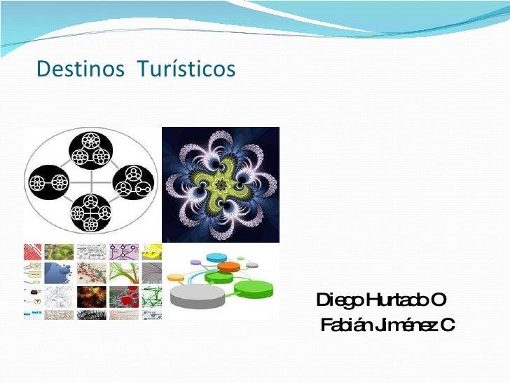 Destinos  Turísticos <ul><li>Diego Hurtado O </li></ul><ul><li>Fabián Jiménez C </li></ul>