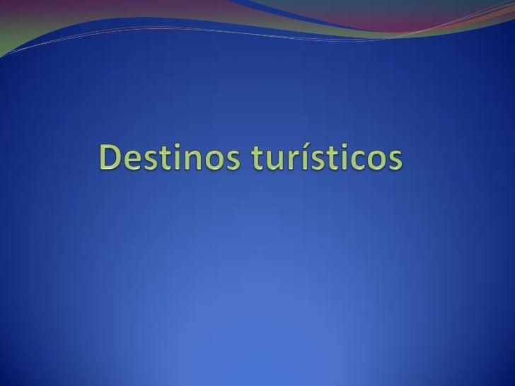 Destinos turísticos <br />