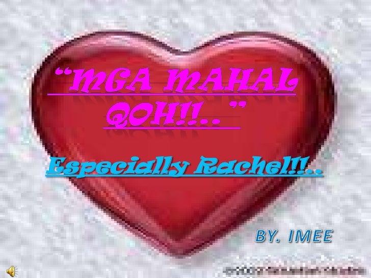"""Mgamahalqoh!!..""<br />Especially Rachel!!..<br />BY. IMEE<br />"