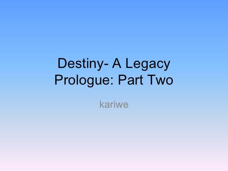Destiny- A LegacyPrologue: Part Two<br />kariwe<br />