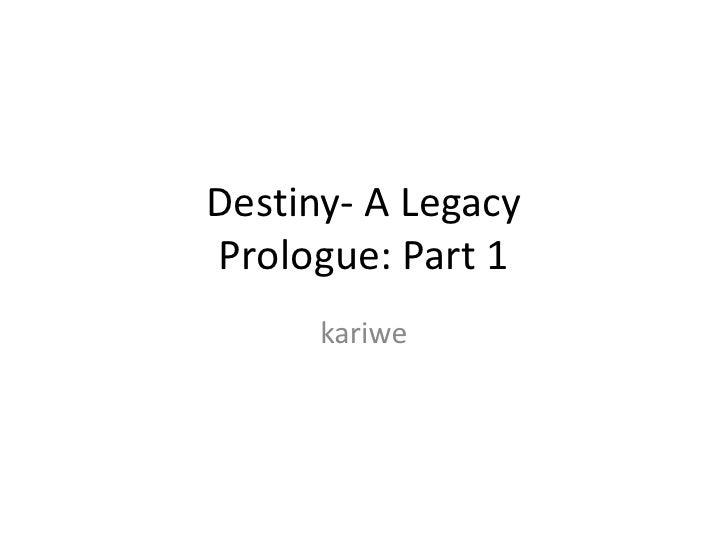 Destiny- A Legacy Prologue: Part 1 <br />kariwe<br />