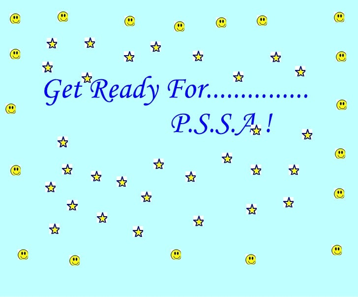 Get Ready For............... P.S.S.A.!