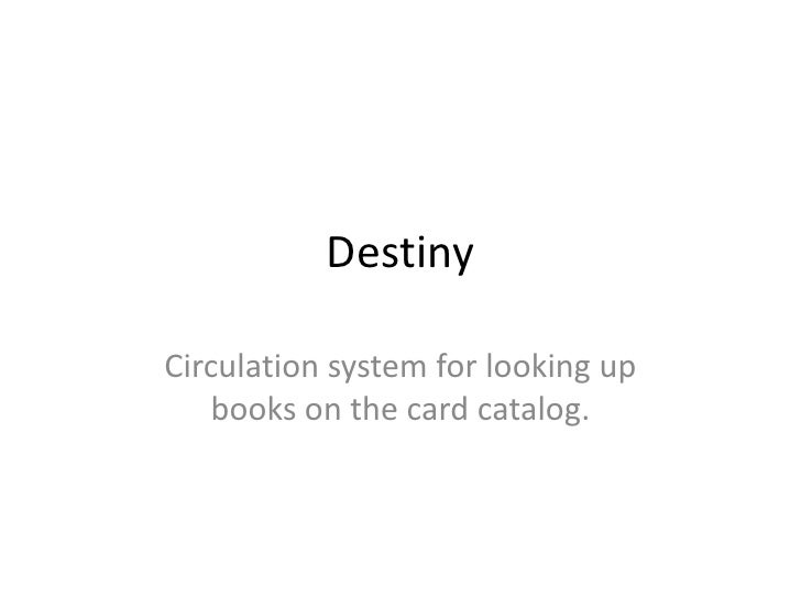 DestinyCirculation system for looking up   books on the card catalog.