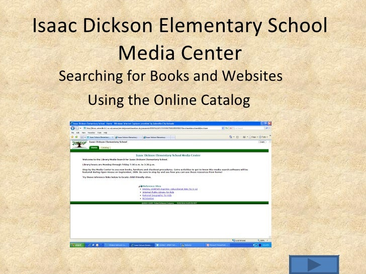 Isaac Dickson Elementary School Media Center Searching for Books and Websites Using the Online Catalog