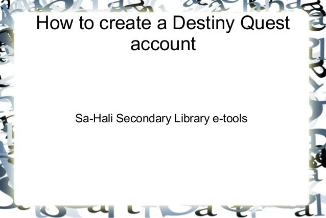 How to create a Destiny Quest account Sa-Hali Secondary Library e-tools