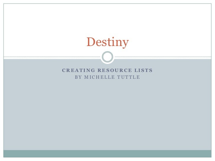 DestinyCREATING RESOURCE LISTS   BY MICHELLE TUTTLE