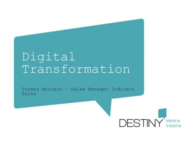 Digital Transformation Thomas Wouters – Sales Manager Indirect Sales