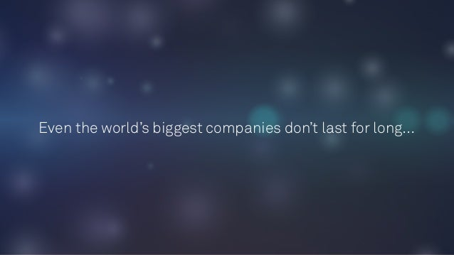 Even the world's biggest companies don't last for long…