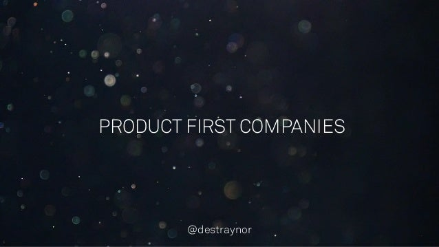 PRODUCT FIRST COMPANIES @destraynor