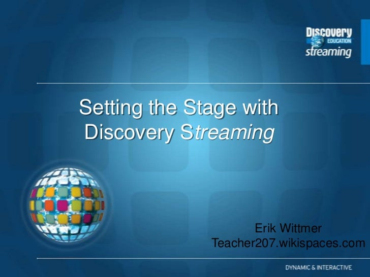 Setting the Stage with Discovery Streaming                         Erik Wittmer               Teacher207.wikispaces.com