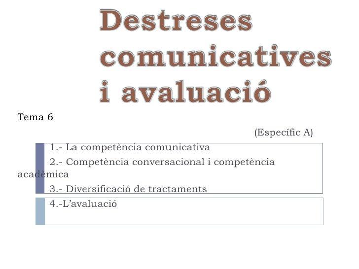 Tema 6                                             (Específic A)     1.- La competència comunicativa     2.- Competència c...