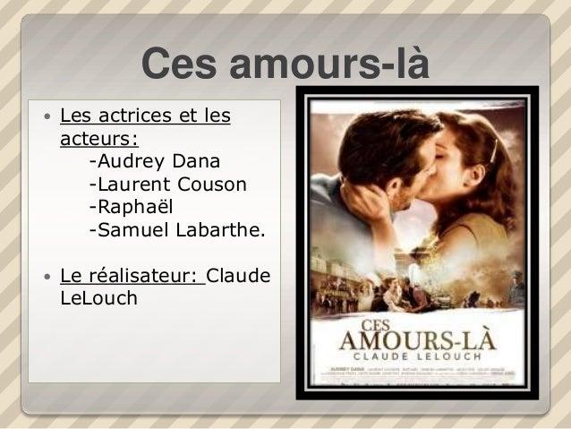 Ces amours-là  Les actrices et les acteurs: -Audrey Dana -Laurent Couson -Raphaël -Samuel Labarthe.  Le réalisateur: Cla...