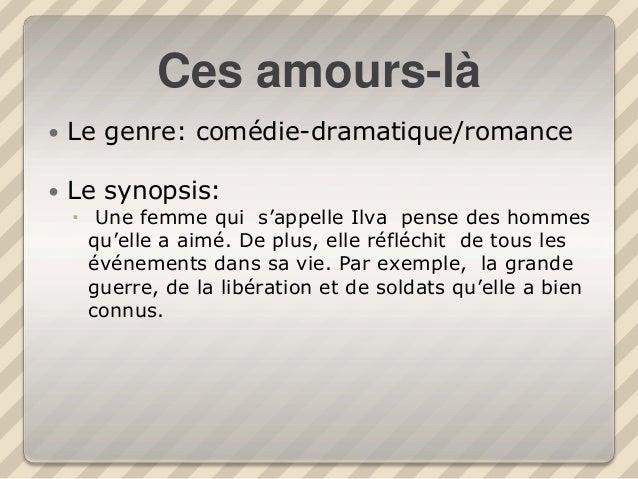 Ces amours-là  Le genre: comédie-dramatique/romance  Le synopsis:  Une femme qui s'appelle Ilva pense des hommes qu'ell...