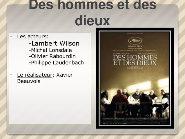 Des hommes et des dieux • Les acteurs: -Lambert Wilson -Michal Lonsdale -Olivier Rabourdin -Philippe Laudenbach • Le réali...