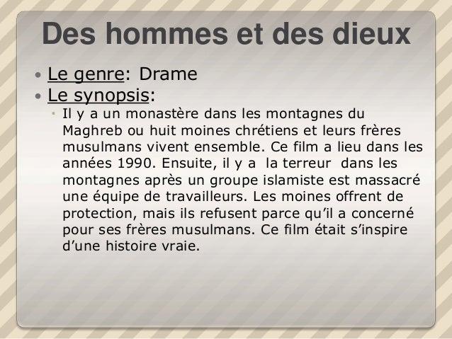 Des hommes et des dieux  Le genre: Drame  Le synopsis:  Il y a un monastère dans les montagnes du Maghreb ou huit moine...