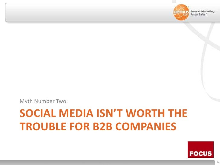 Social Media isn't worth the trouble for b2b companies<br />Myth Number Two:<br />