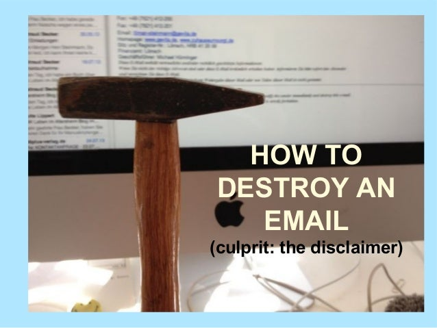 HOW TO DESTROY AN EMAIL (culprit: the disclaimer)