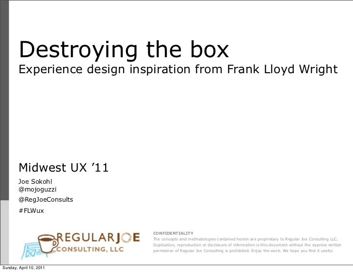 Destroying the box        Experience design inspiration from Frank Lloyd Wright        Midwest UX '11        Joe Sokohl   ...