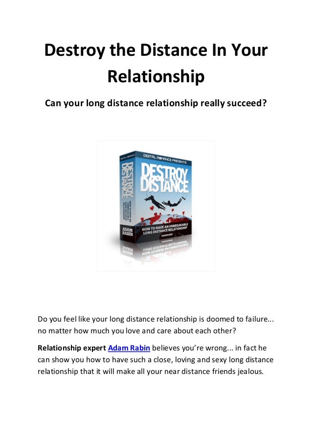 Destroy the Distance In Your        Relationship  Can your long distance relationship really succeed?Do you feel like your...