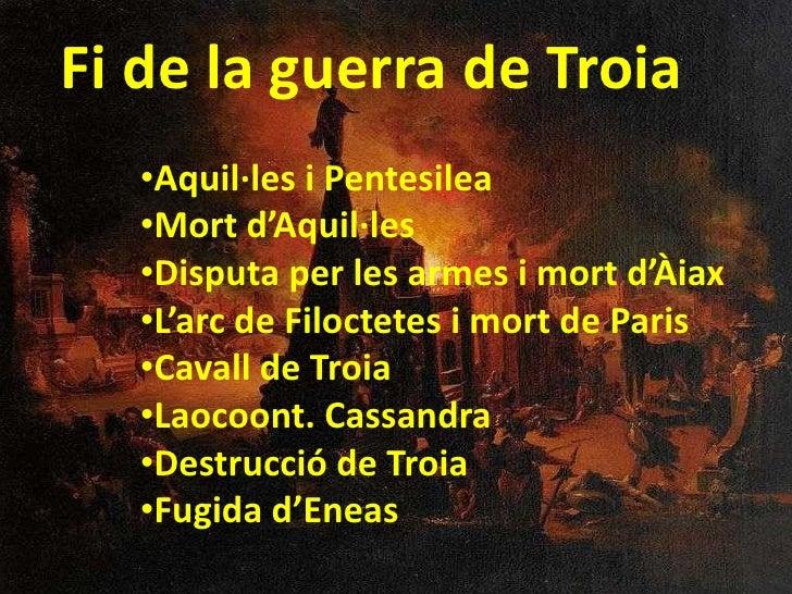 Fi de la guerra de Troia    •Aquil·les i Pentesilea    •Mort d'Aquil·les    •Disputa per les armes i mort d'Àiax    •L'arc...