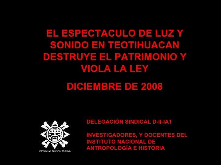 EL ESPECTACULO DE LUZ Y  S ONIDO EN TEOTIHUACAN DESTRUYE EL PATRIMONIO Y VIOLA LA LEY DICIEMBRE DE 2008 DELEGACIÓN SINDICA...