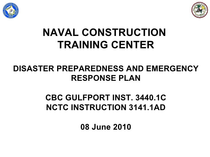 NAVAL CONSTRUCTION       TRAINING CENTERDISASTER PREPAREDNESS AND EMERGENCY            RESPONSE PLAN      CBC GULFPORT INS...