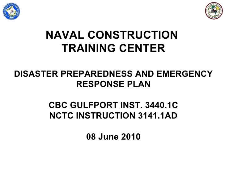 NAVAL CONSTRUCTION       TRAINING CENTERDISASTER PREPAREDNESS AND EMERGENCY            RESPONSE PLAN      CBC GULFPORT INS...