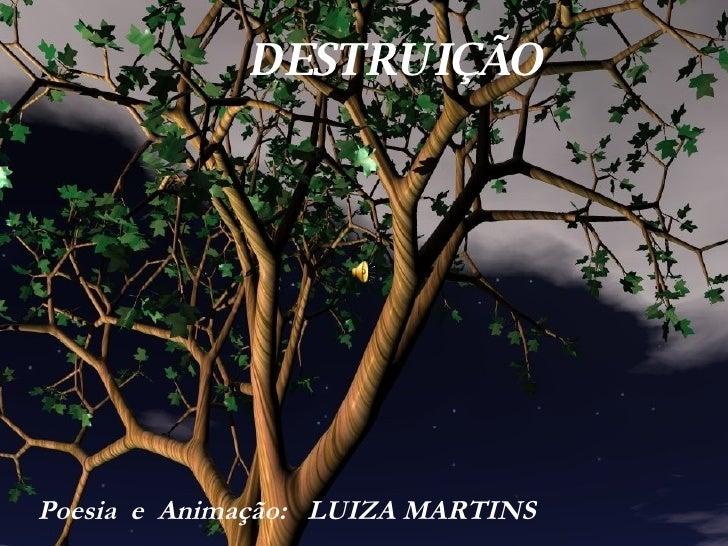 DESTRUIÇÃO Poesia  e  Animação:  LUIZA MARTINS