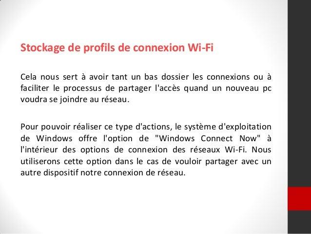 Stockage de profils de connexion Wi-Fi Cela nous sert à avoir tant un bas dossier les connexions ou à faciliter le process...