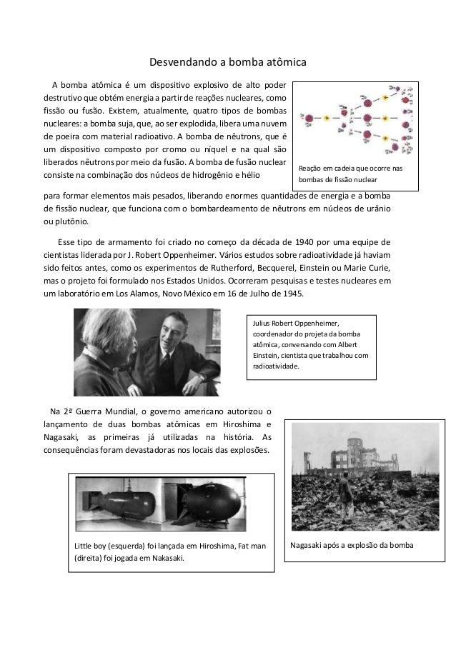 Desvendando a bomba atômica A bomba atômica é um dispositivo explosivo de alto poder destrutivo que obtém energia a partir...