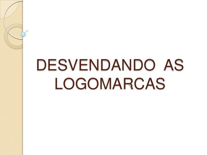 DESVENDANDO  AS LOGOMARCAS<br />