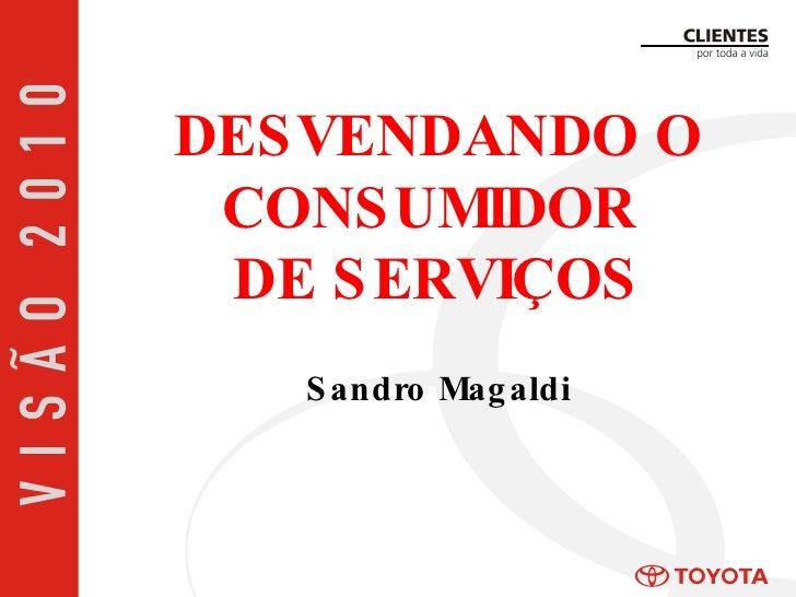 DESVENDANDO O CONSUMIDOR  DE SERVIÇOS Sandro Magaldi