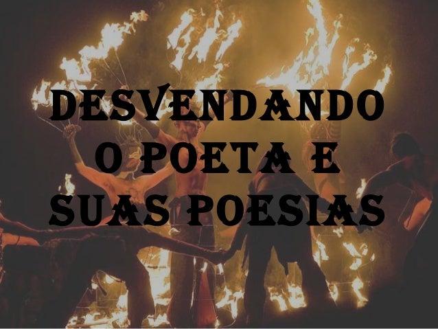 DESVENDANDOO POETA ESUAS POESIAS