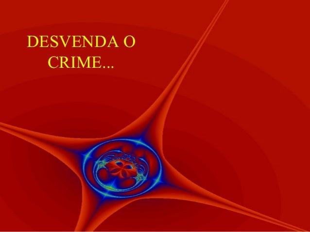 DESVENDA O CRIME...