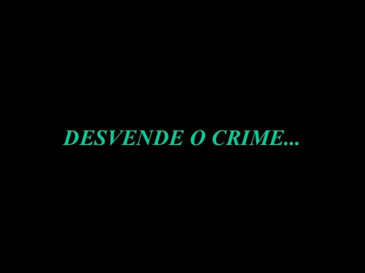 DESVENDE O CRIME...