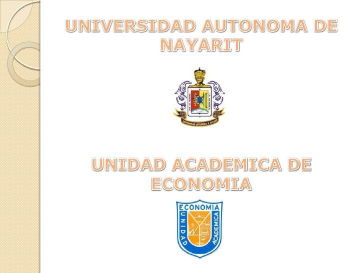 UNIVERSIDAD AUTONOMA DE NAYARIT<br />UNIDAD ACADEMICA DE ECONOMIA<br />